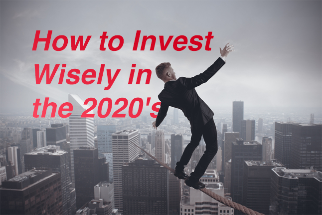 Decisive Action in the New Decade: How to Invest Wisely in the 2020's