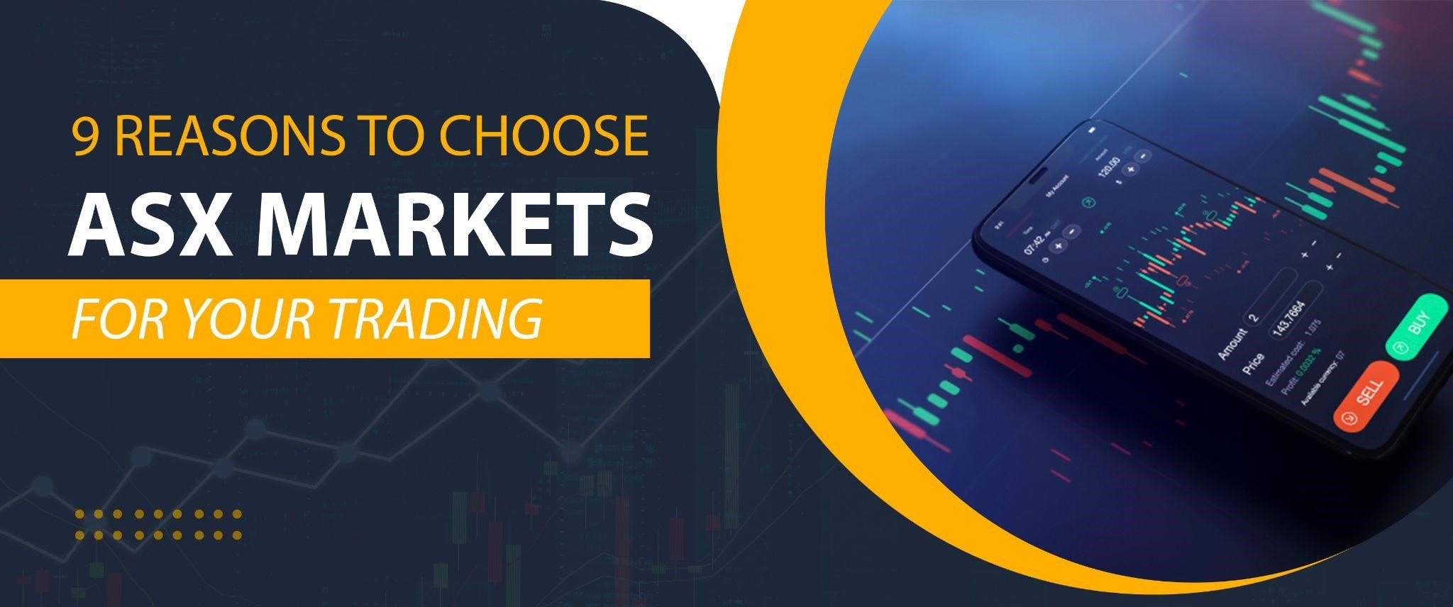 9 REASONS TO CHOOSE ASX MARKETS FOR YOUR TRADING